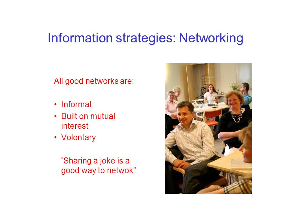 Conclusions You need a vision in your communication strategy Show that you are serious about your intentions All good networks are informal