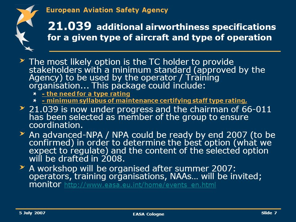 European Aviation Safety Agency 5 July 2007 EASA Cologne Slide 8 66-011 rulemaking task 66-011 Type training and examination standard (Part66 – Appendix III)