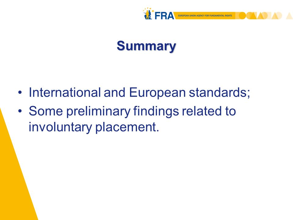FRA Future Work FRA report on involuntary placement and treatment in the first semester of 2011; Engage with participants on the main problems related to involuntary placement.