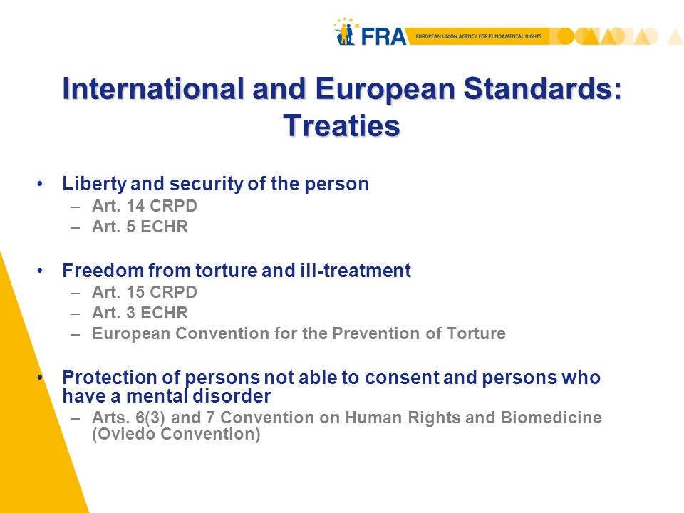 European Soft Law Standards Council of Europe Recommendation Rec(2004)10 concerning the protection of the human rights and dignity of persons with mental disorder –Art.