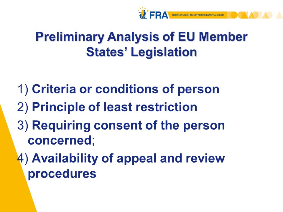 1) Criteria or conditions of person Great variety of practices among EU Member States: All require the presence of a mental health problem together with: significant risk of serious harm; therapeutic purpose significant risk of serious harm + therapeutic purpose;