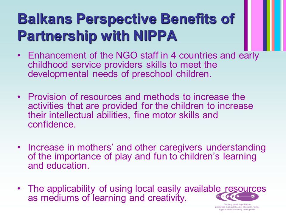 Balkans Perspective Creation of child-centred spaces where children can explore their ideas and have free choice in learning activities.