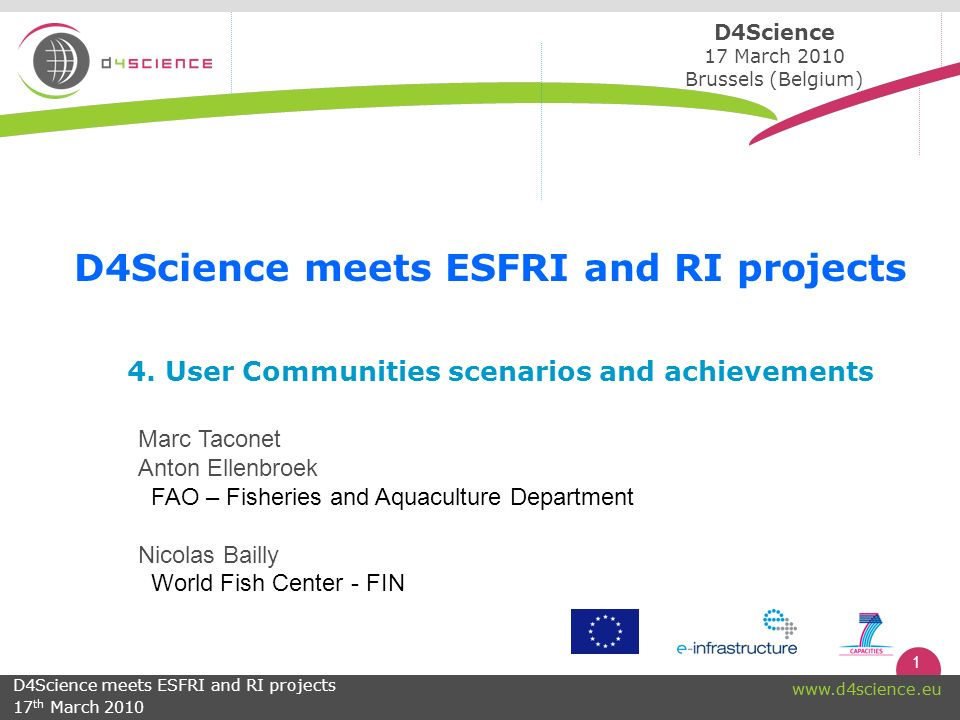 2 www.d4science.eu The User Communities This presentation focus is on the current support for user scenarios that D4Science has achieved.