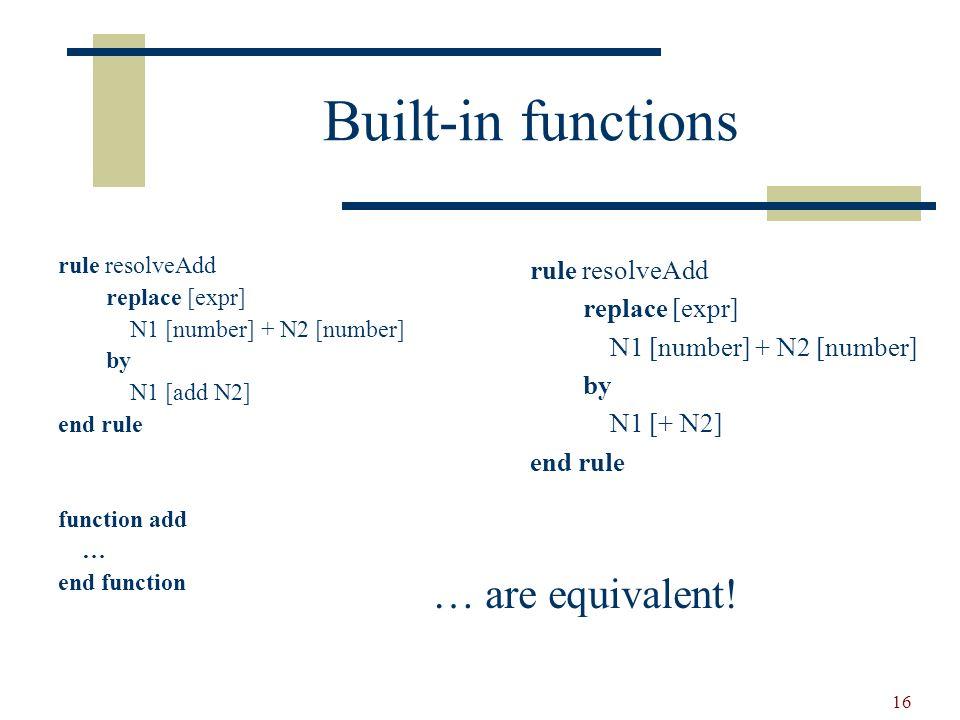 17 Built-in functions (contd) rule sort replace [repeat number] N1 [number] N2 [number] Rest [repeat number] where N1 [> N2] by N2 N1 Rest end rule 22 4 2 15 1 ------> ….