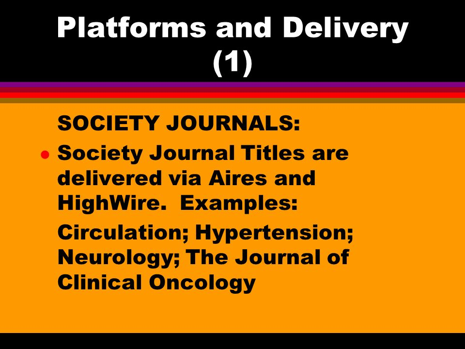 Platforms and Delivery (2) l IPS (Internet Publishing System) is the LWW platform and delivers all our proprietary journals, allowing users to cross-search through our full catalogue of online journals.