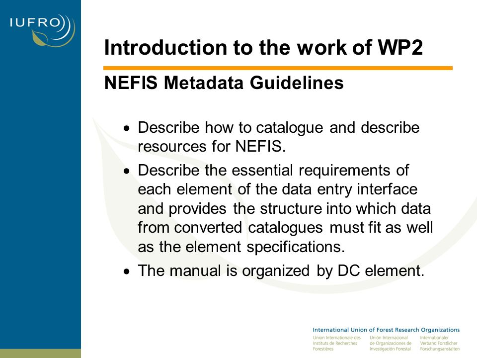 Introduction to the work of WP2 NEFIS Metadata Guidelines Based on DC 16 NEFIS elements which are required to submit metadata into the NEFIS system.
