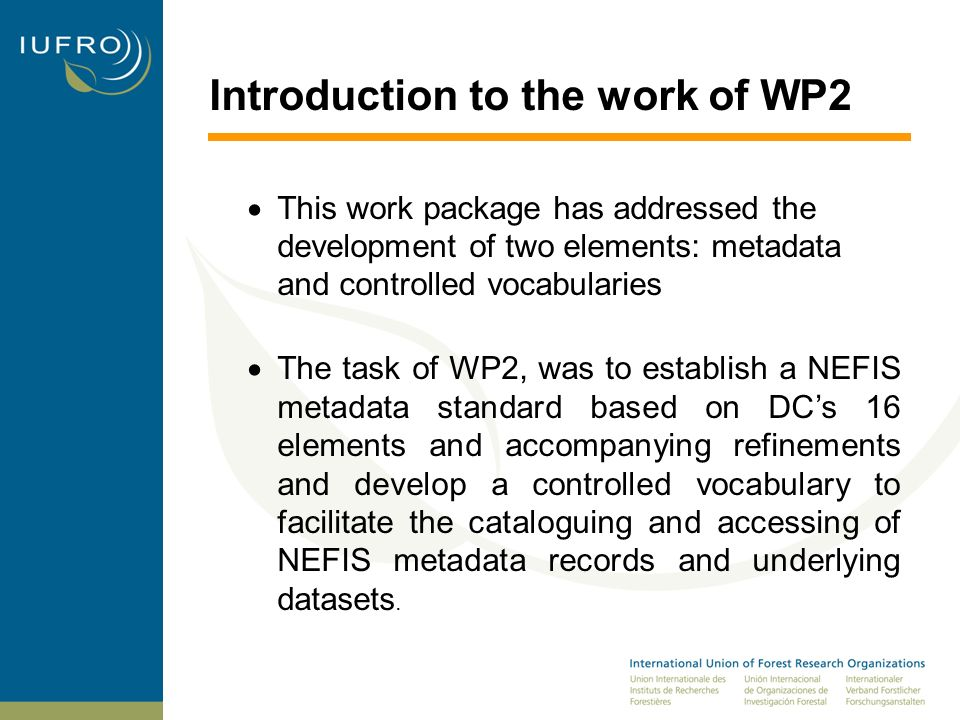 Introduction to the work of WP2 IUFRO compiled responses from the 12 partners engaged in the WP2 regarding terminology used and needed and their thoughts on the preferred metadata schema.