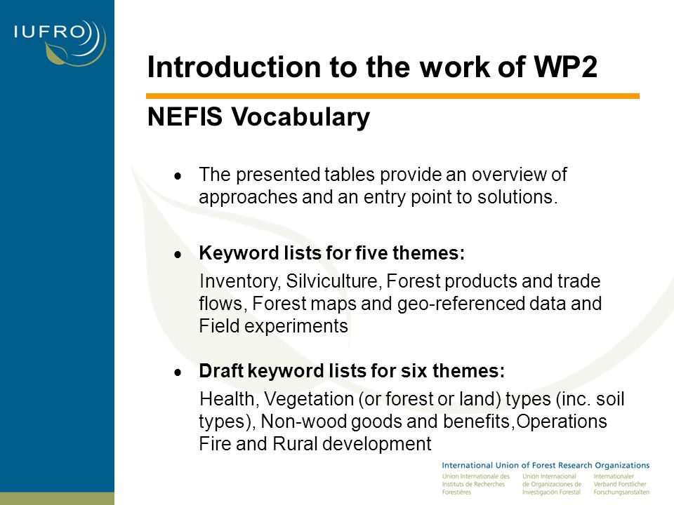 Introduction to the work of WP2 NEFIS Vocabulary Creating a complete controlled vocabulary (CV) of terms in the forestry domain within the timeframe of this project is not technically or economically feasible.