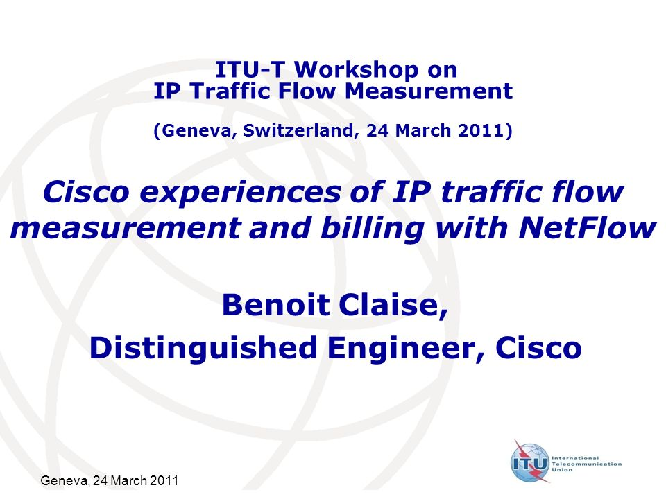 Geneva, 24 March 2011 2 Abstract The first part of this talk focuses on the latest NetFlow development in Cisco, while the second part will share experience regarding the specific use case of usage based billing with NetFlow.