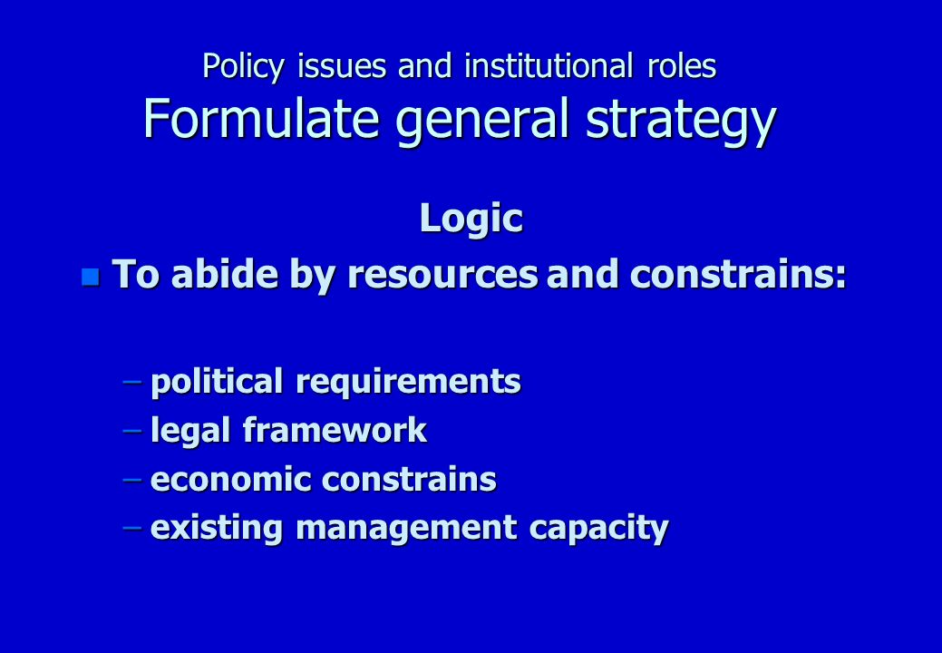 Policy issues and institutional roles Formulate general strategy n Increase short term universal access n Separate policy, implementation, monitoring & evaluation n National programmes to further universal access & universal service n Strengthen strategic policy making