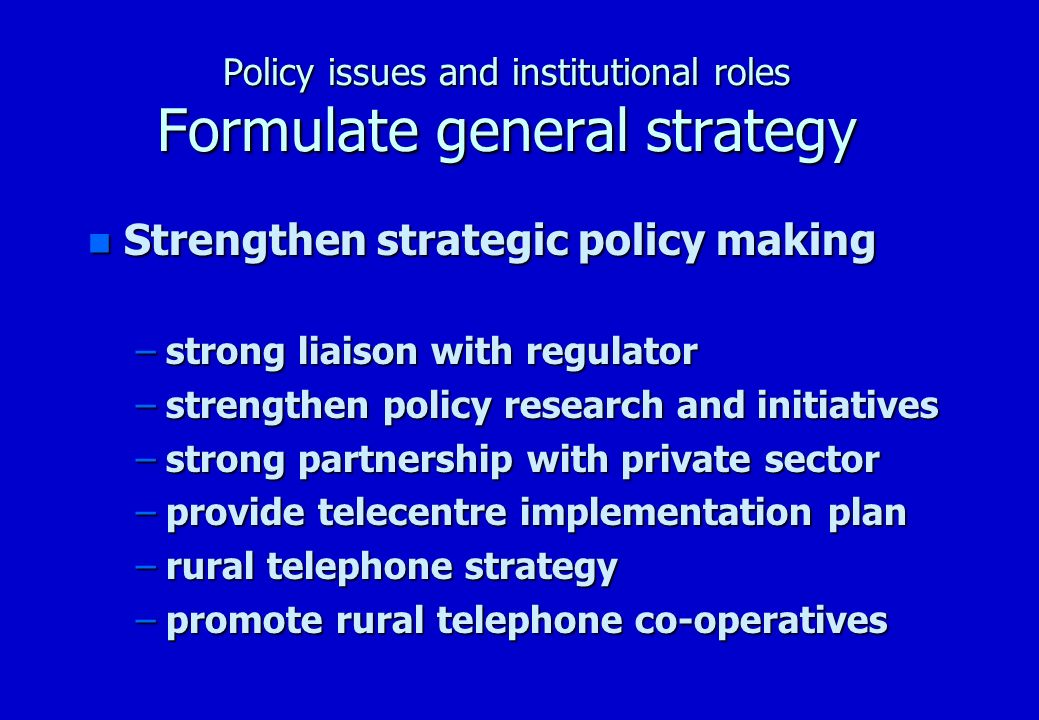 Policy issues and institutional roles Formulate general strategy n Annual telecentre targets Telecentre Implementation Plan Y1Y2Y3Y4Y5 Fiscal Year MiniTelecentres TeleHubs Standard Telecentres MCTs RTCs