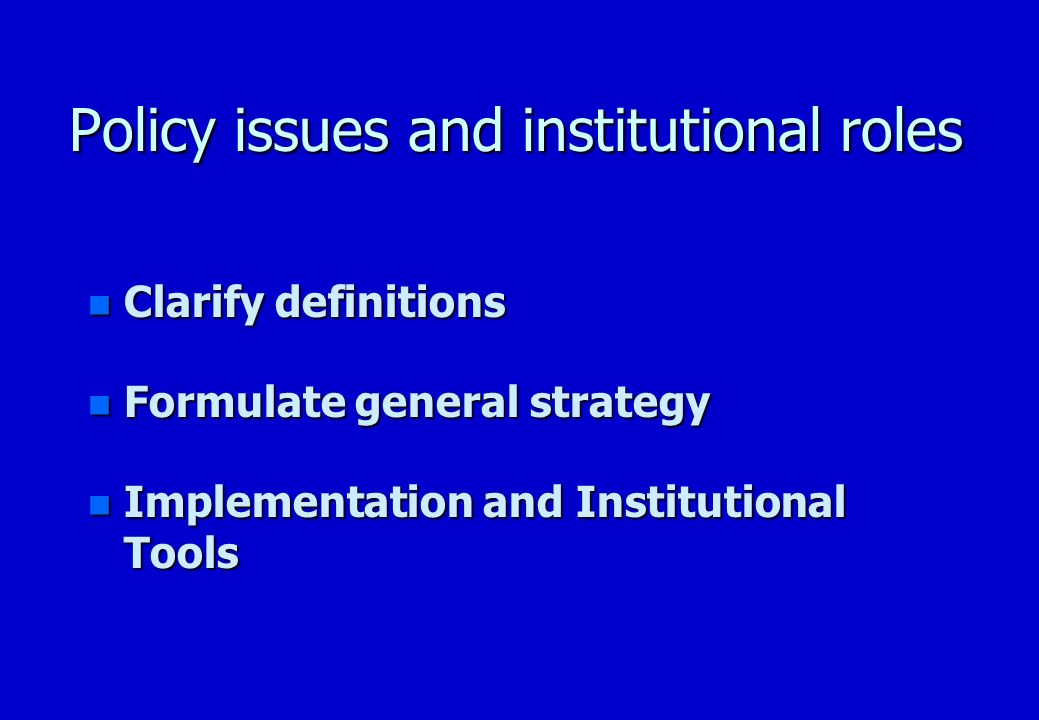 Policy issues and institutional roles Clarify Definitions