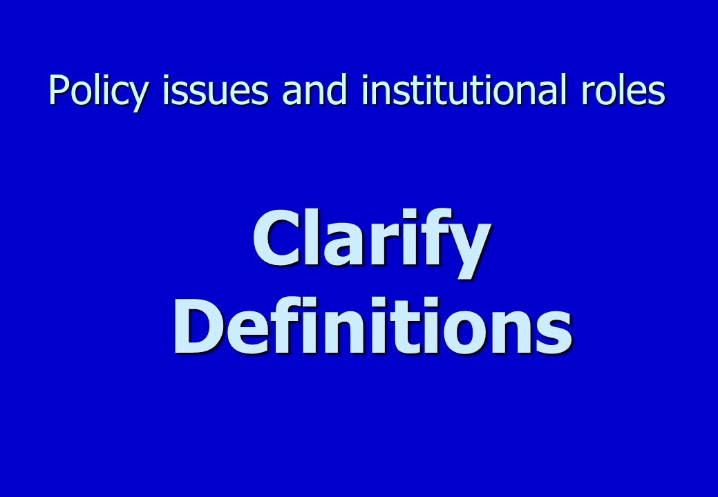 Policy issues and institutional roles Clarify definitions n Universal Access n Universal Service n Information and Communications Technologies (ICTs) n Telecentre
