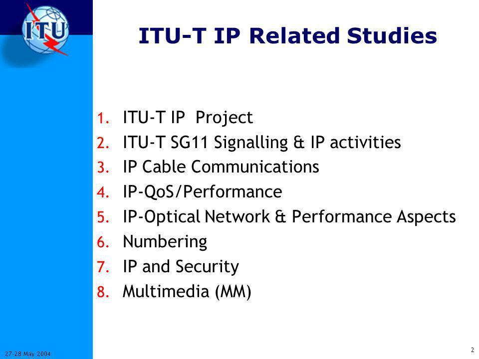 3 27-28 May 2004 ITU-Ts IP Project o Covers IP related ITU-T work o IP Project Description version 8 see ITU-T Study Group 13 website itu.int/ITU-T/studygroups/com13