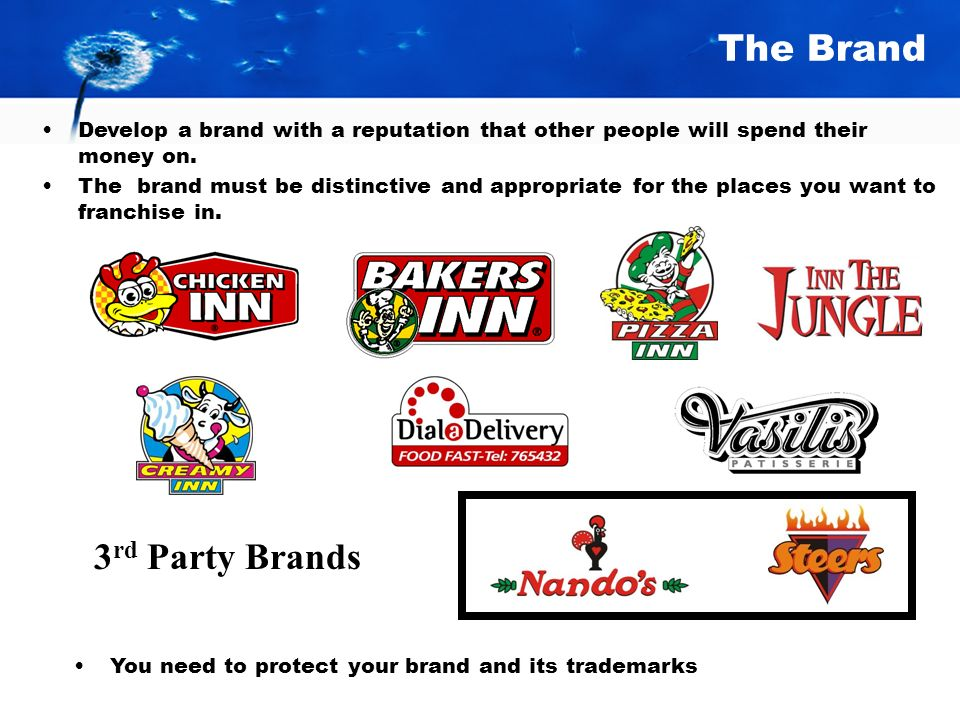 The Brand 3 rd Party Brands Develop a brand with a reputation that other people will spend their money on.