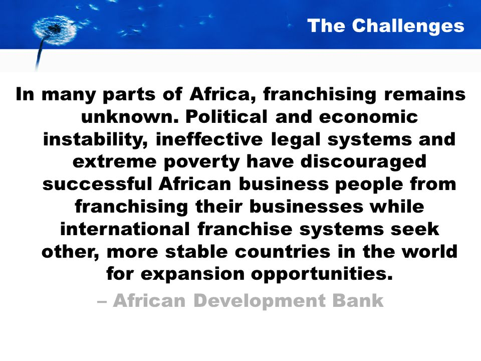 The Challenges In many parts of Africa, franchising remains unknown.