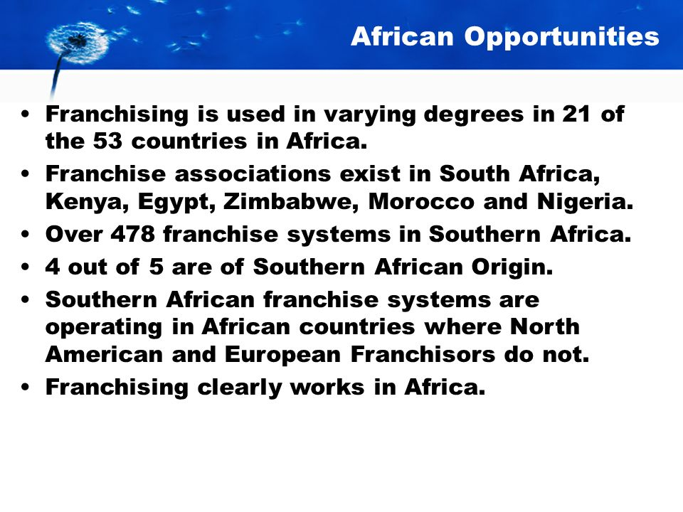 African Opportunities Franchising is used in varying degrees in 21 of the 53 countries in Africa.