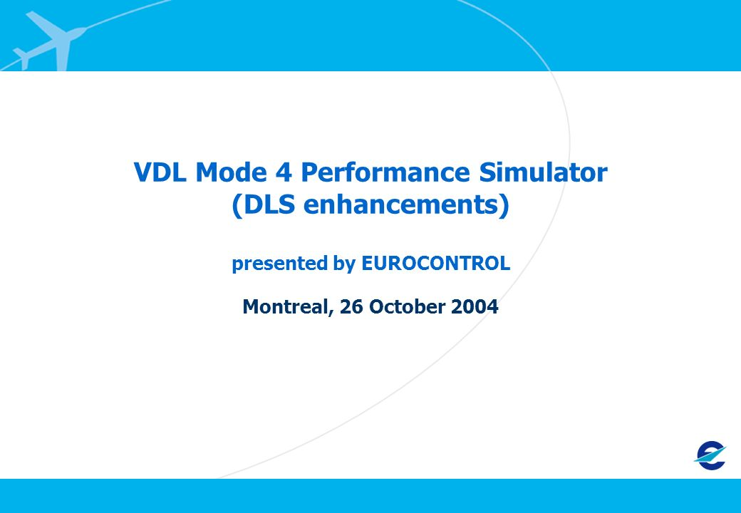 26/10/2004WGM/9 Background VDL Mode 4 Performance Simulator (VPS) Developed under contract to Helios Technology Initially developed to investigate broadcast scenarios DLS protocol reviewed and updated in 2003 DLS Simulations activities organized in two phases: Phase 1: Implementation and validation of point to point protocols in VPS Phase 2: Investigations and optimisation of point to point protocols performance using VPS