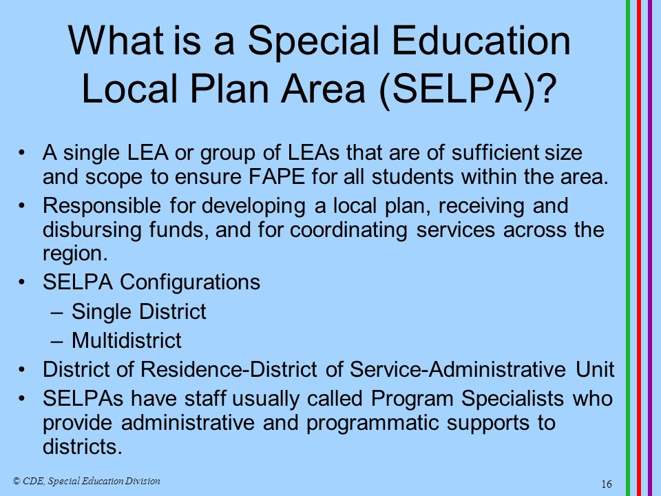 Some SELPA Configurations SELPASchool District SELPACounty Office of Education School District SELPASchool District © CDE, Special Education Division 17