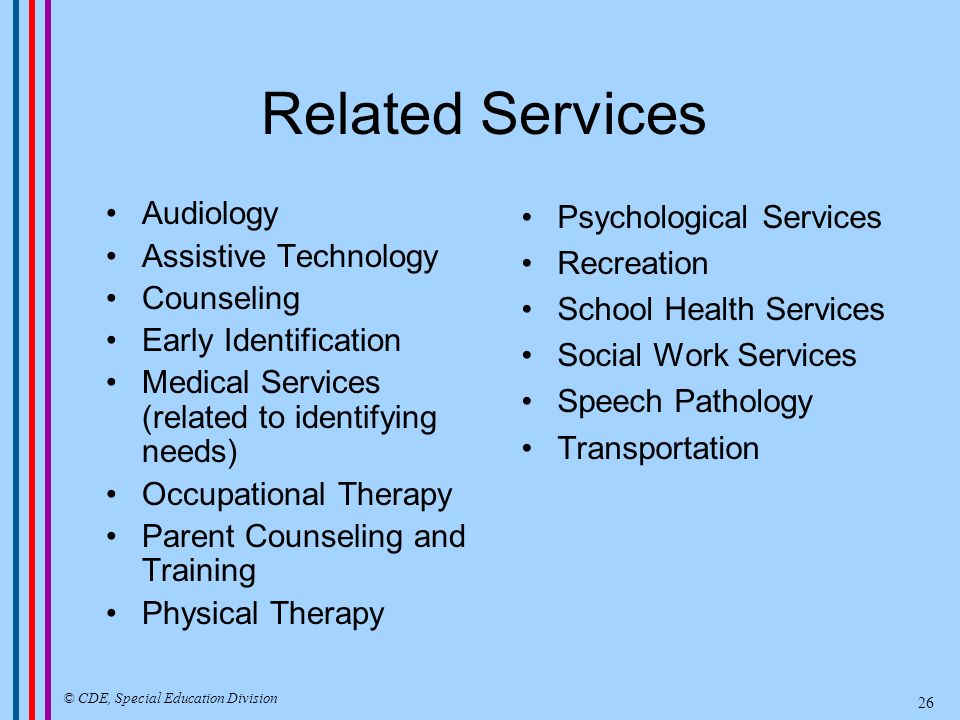 Key Legal Documents Individuals with Disabilities Education Act (IDEA) 20 USC 1400 et seq 34 CFR Part 300 (federal regulations) 30 EC 56000 et seq (overall special education laws – applies to preschool) 30 EC 56440 – 56449 (specific program elements related to preschool) 30 EC 56441.11 – (preschool eligibility criteria) Check Special Education Portion of website for text searchable database for state laws and regulations and links to federal regulations (www.cde.ca.gov/spbranch/sed/lawsreg2.htm) © CDE, Special Education Division 27
