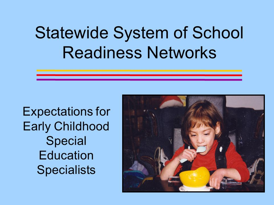 Each project will hire a part time Early Childhood Special Education Specialist Early Childhood Special Education Specialists will have background in both special education and early childhood.