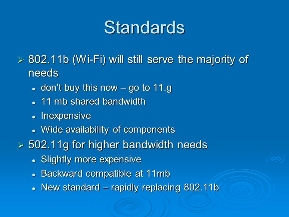 Wireless Standards Standard Name Maximum Link Speed Example Ranges: Depends on environment Frequency Maximum Comments 802.11b Wi-Fi 11Mbps150 ft indoors; 2,000 ft.