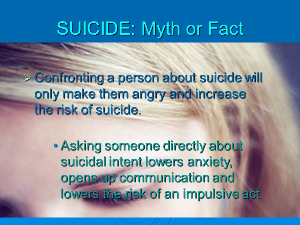 Myth or Fact Those who talk about suicide dont doThose who talk about suicide dont do it.