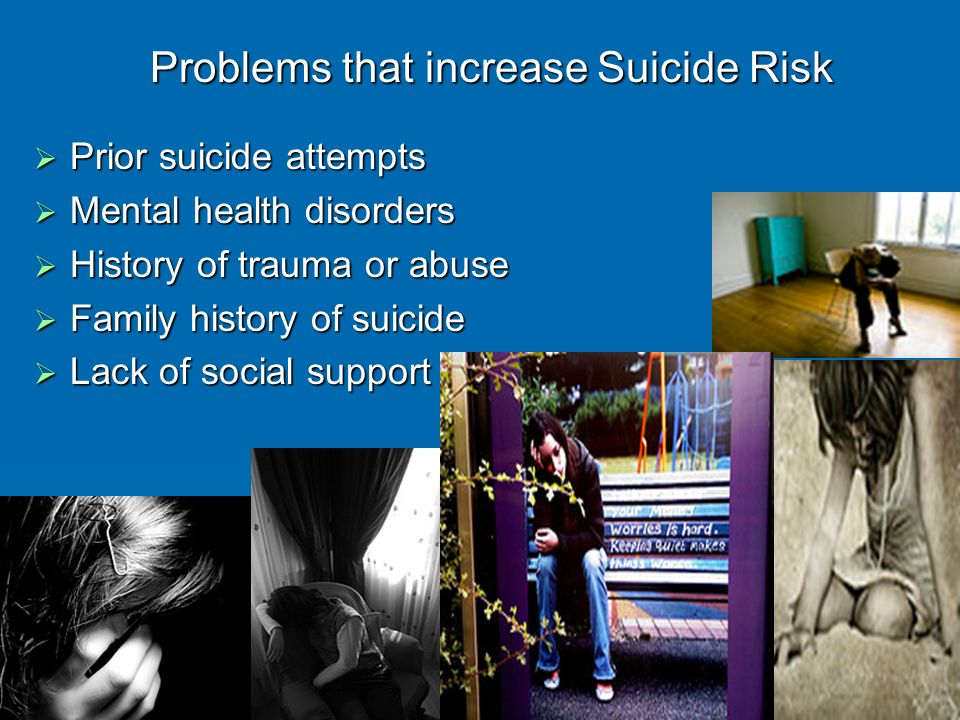 Major physical illnesses Losses Bullying Easy access to lethal means Local clusters of suicide Situations that increase suicide risk