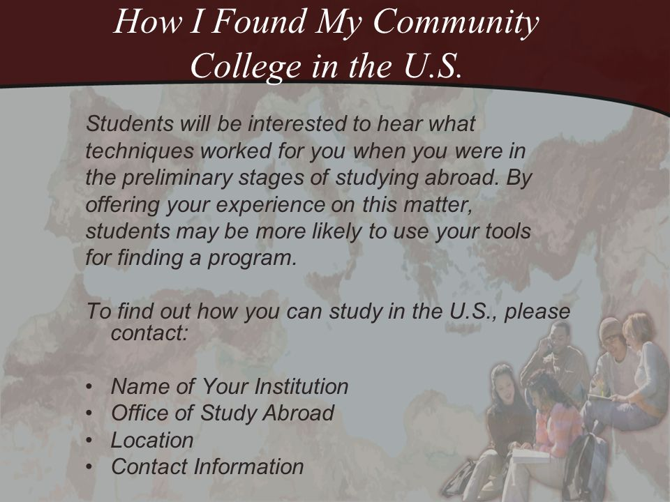 Tools for Finding a Program Home Campus Resource Center: The best place to look for a school/study abroad program is your home campus study abroad office (where available).