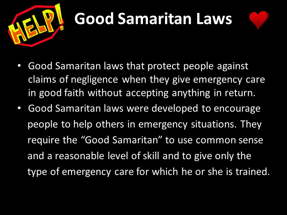 Good Samaritan laws that protect people against claims of negligence when they give emergency care in good faith without accepting anything in return.