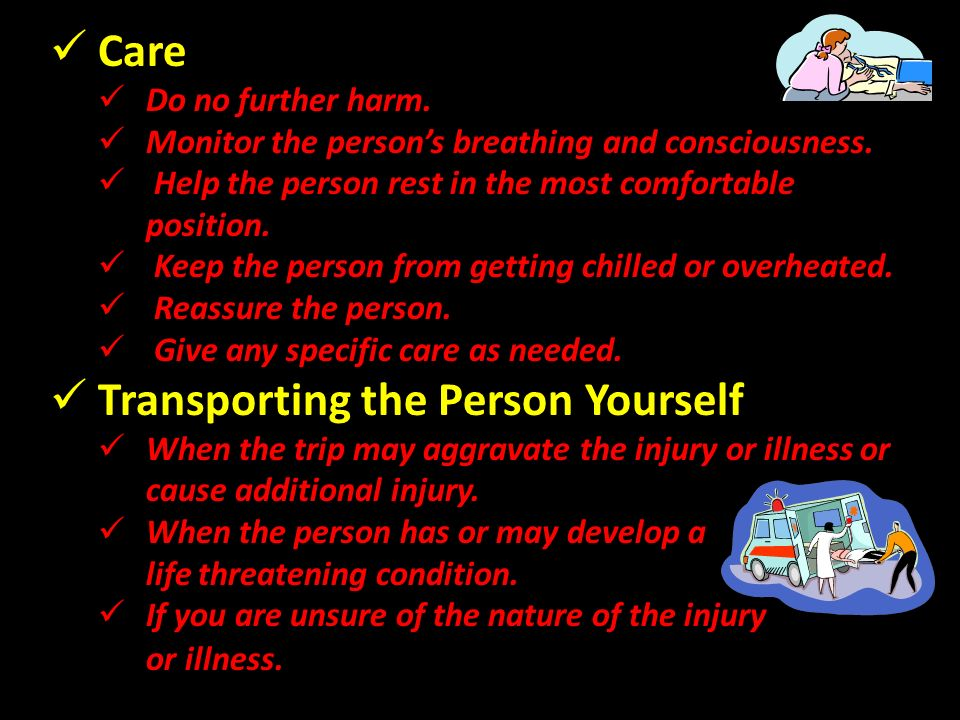 Care Do no further harm.Monitor the persons breathing and consciousness.