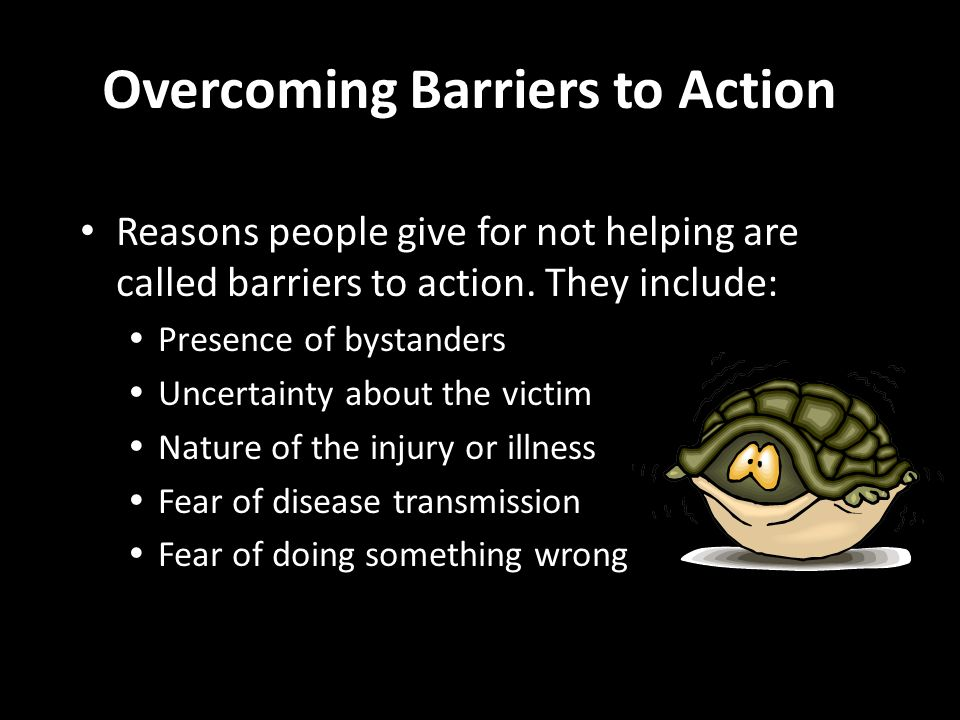 Reasons people give for not helping are called barriers to action.