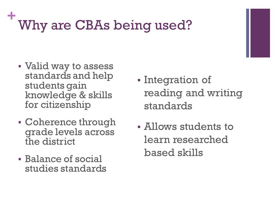 + Social Studies CBAs are: 1.multi-stepped tasks or projects 2.