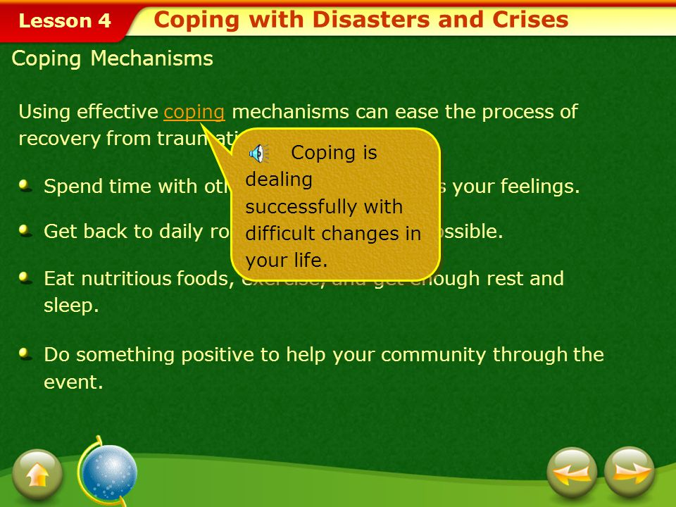 Lesson 4 Coping Mechanisms Using effective coping mechanisms can ease the process ofcoping recovery from traumatic or sudden events.