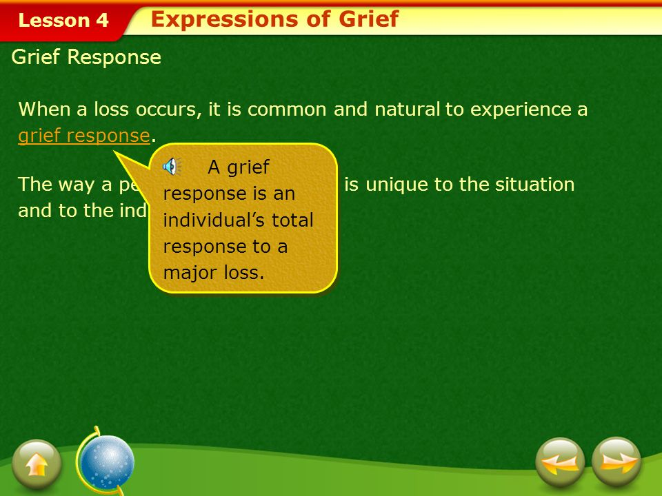 Lesson 4 When a loss occurs, it is common and natural to experience a grief responsegrief response.