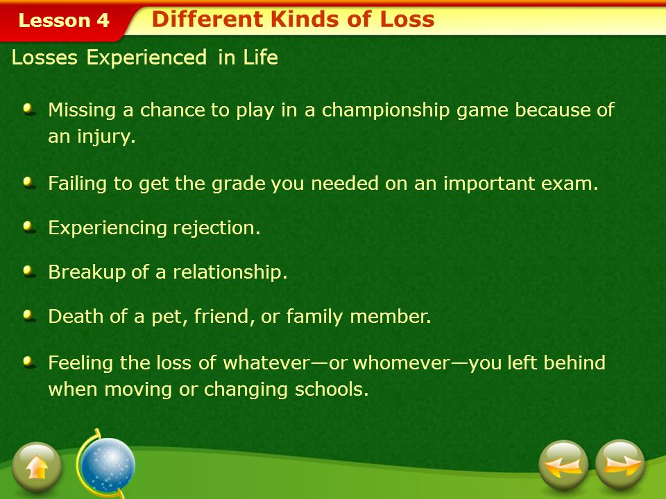 Lesson 4 Losses Experienced in Life Missing a chance to play in a championship game because of an injury.