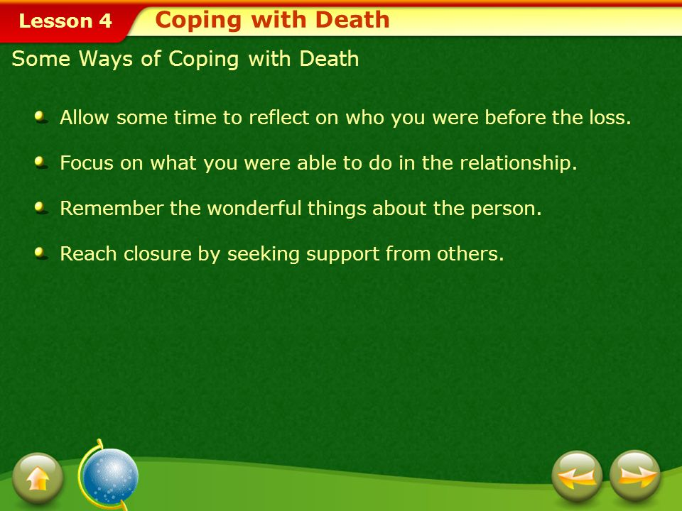 Lesson 4 Some Ways of Coping with Death Allow some time to reflect on who you were before the loss.
