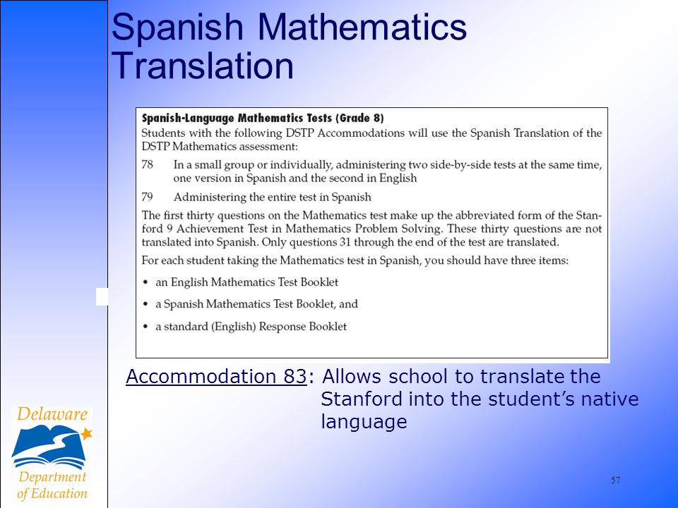 58 Accommodations, contd A students DSTP accommodations are NOT ALWAYS exactly the same as the students classroom accommodations.
