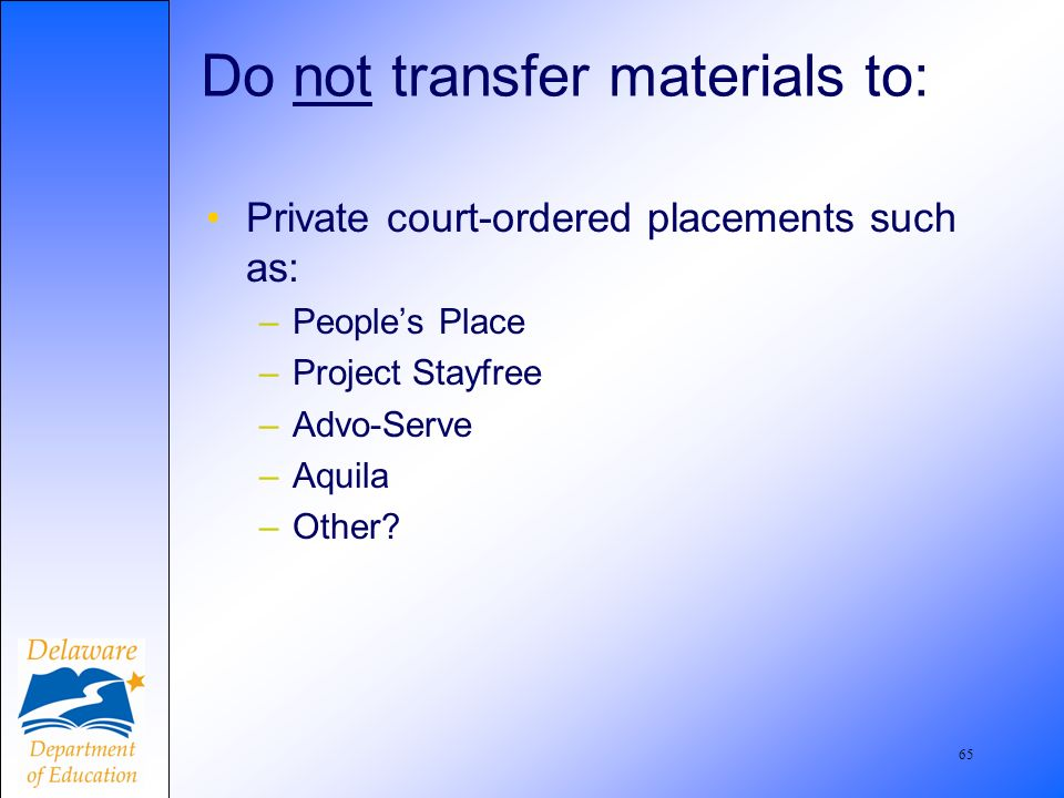 66 DO NOT transfer materials to DSCYF Sites : Also: Camelot 762-6330 Peoples Place 422-7025
