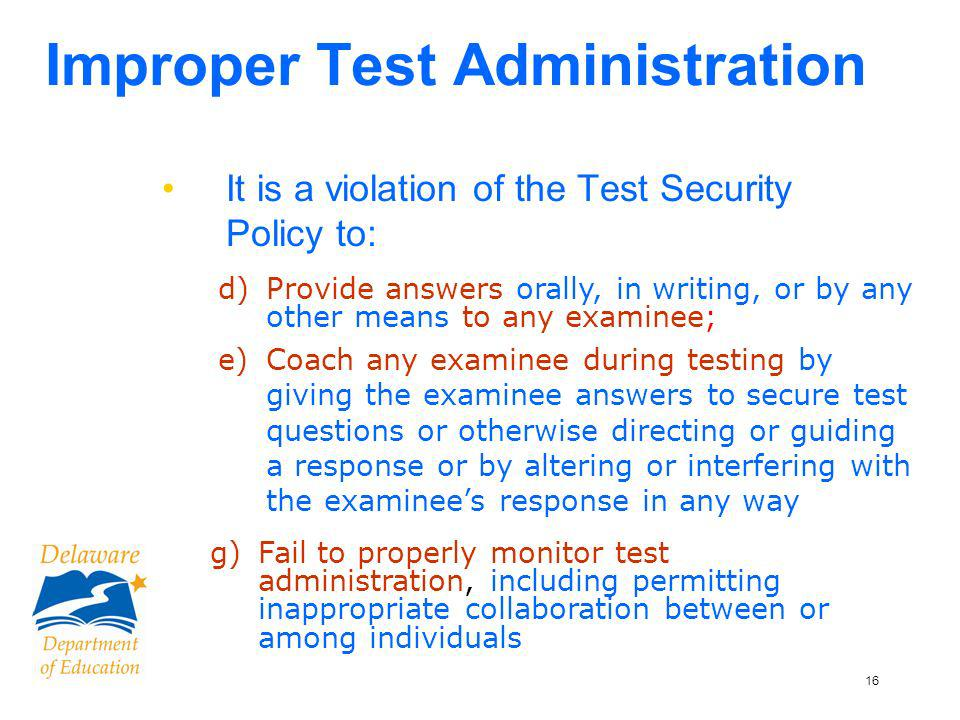 17 Examples of Security Breaches Teacher discusses possible answer content with students during test Teacher reads test items before test, and incorporates content into classroom lesson Teacher overhears students discussing answers during testing but does not intervene Test coordinator allows the secure storage to be used to give make-up tests.