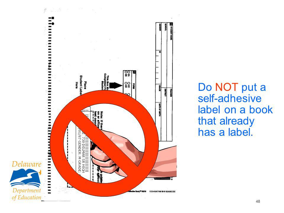 49 Do NOT allow a student to take a test in a booklet that has another students label on it.