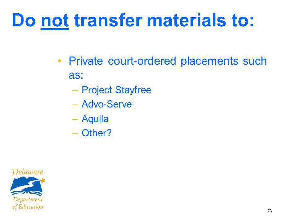 71 DO NOT transfer materials to DSCYF Sites: TCH- Appendix D – page 66