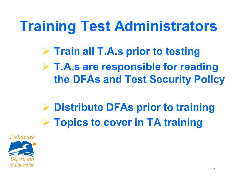 78 IMPORTANT In order to train T.A.s in proper procedure, District and School Test Coordinators must know the procedures DISTRICT AND SCHOOL TEST COORDINATORS MUST READ the DIRECTIONS FOR ADMINISTERING.