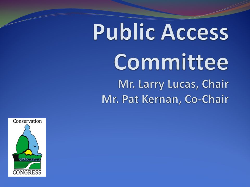 Public Access Goal Goal: To provide every outdoor recreationist an opportunity to pursue his/her outdoor activity.