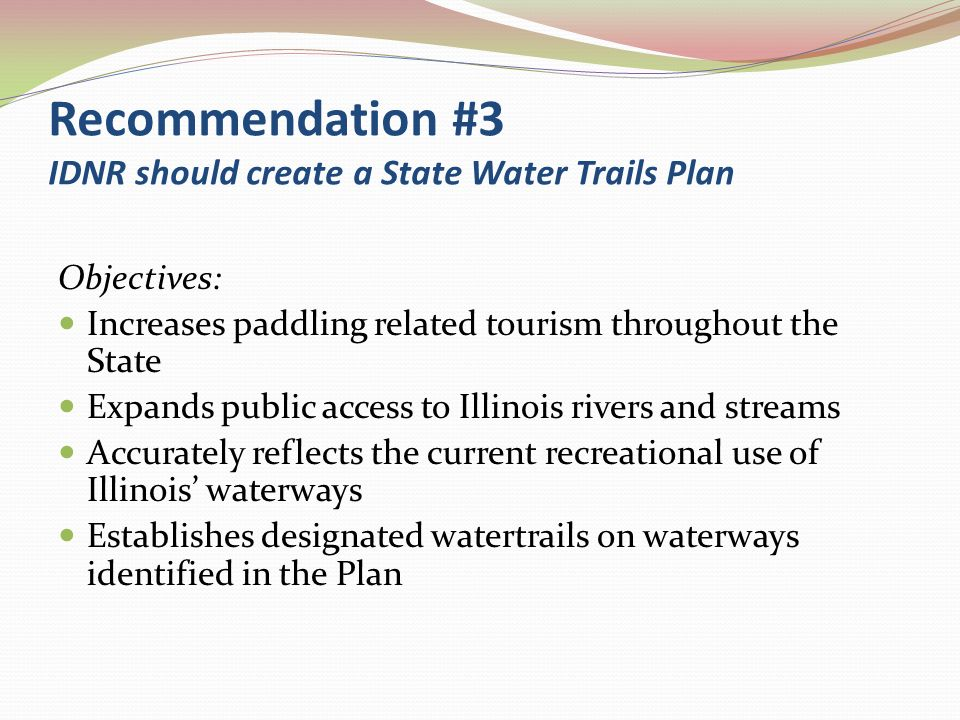Recommendation #3 IDNR should establish a model State Heritage Water Trail Objectives: The IDNR should establish one model state Heritage Water Trail outside of Northeastern Illinois between January 1, 2010 and December 31, 2012.