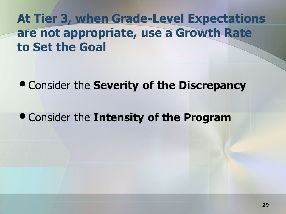Logical Task-- – Grade 4 Student getting Tier 3 interventions without an IEP: Wed set our goal for Grade Level Material (Grade 4) – Grade 4 Student with Severe Educational Need getting Tier 3 interventions who has an IEP: May not be Grade Level Material 30 Setting the Goal Material