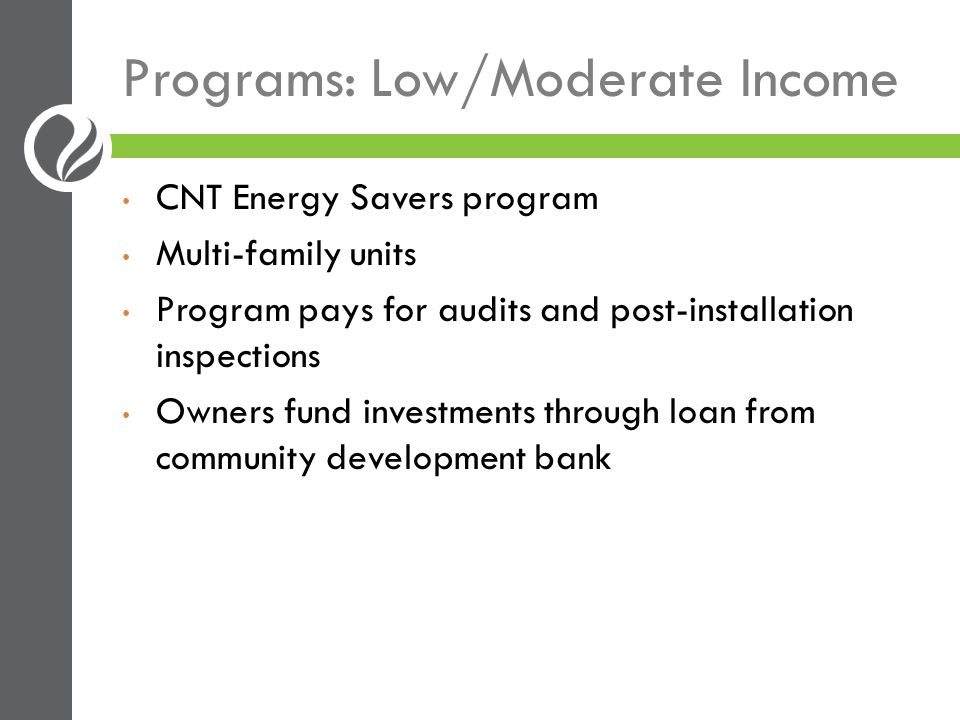 Programs: Whole Home Pilot Whole Home Scale-Up Retrofit Pilot Collaboration involving ComEd, DCEO, Chicagoland, CNT, Bungalow Association, Delta Institute, CEDA, others Co-funding electric and gas measures by Chicagoland and DCEO Testing whether can cost-effectively achieve 30% savings per dwelling and how to scale program Whole-home retrofits of over 100 homes through CNT and Bungalow Association