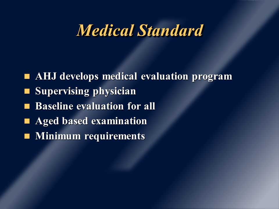 Medical Standard Specifics of evaluation provided Specifics of evaluation provided Collect data Collect data Confidentiality Confidentiality Reported either acceptable or unacceptable Reported either acceptable or unacceptable