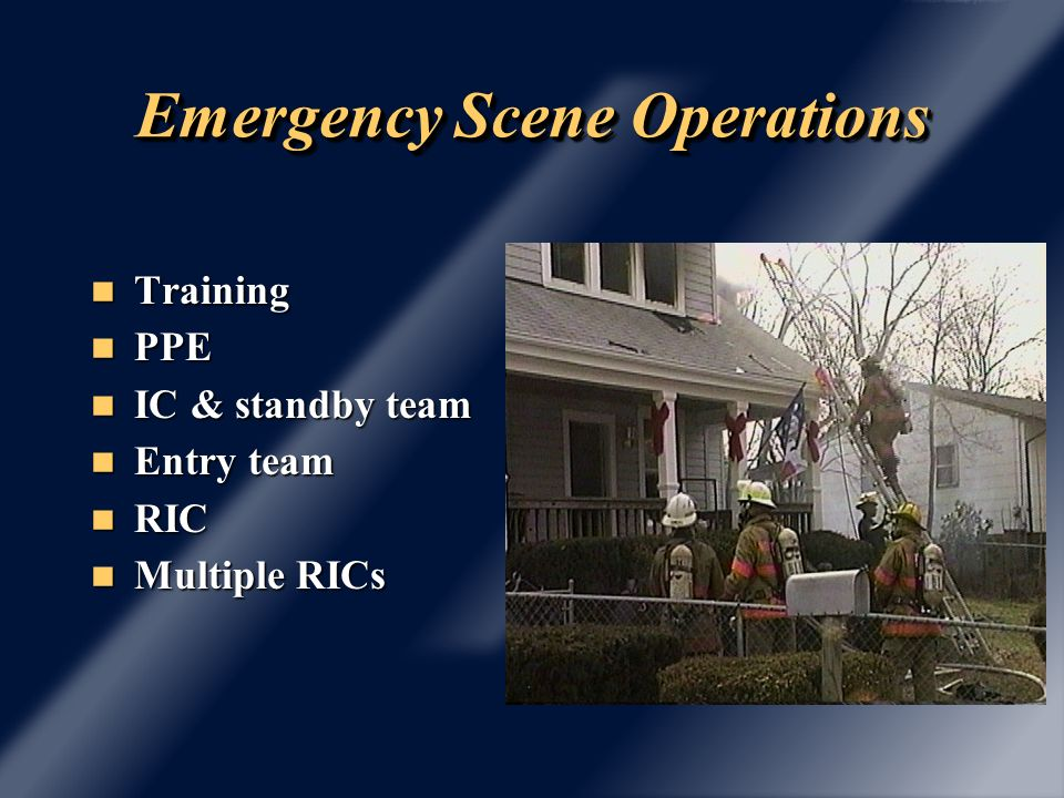 Emergency Scene Operations IDLH atmospheres: IDLH atmospheres: ò Interior- requires 2 out- for structures ò Exterior- requires 1 out- car fires, dumpsters, etc.