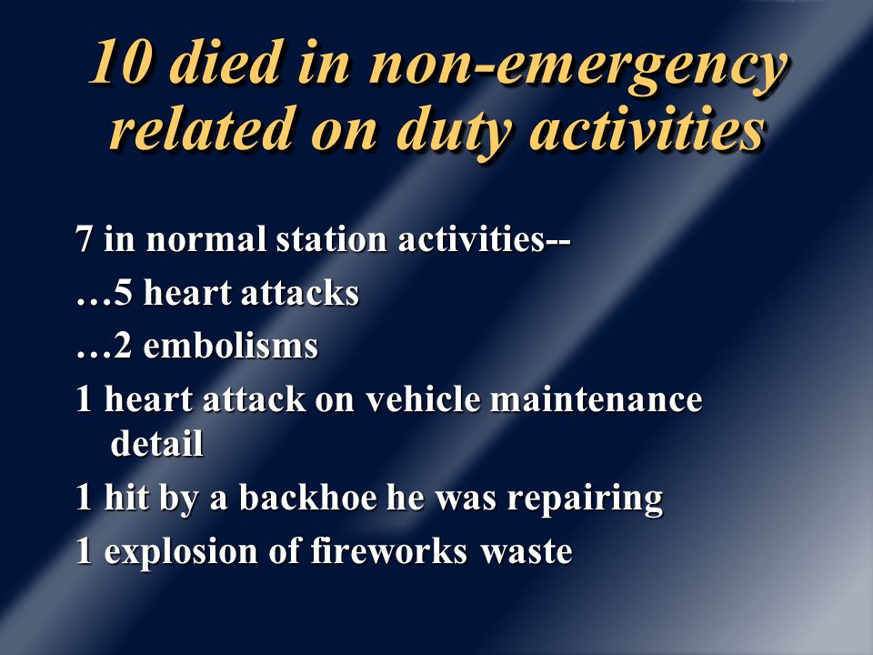 4 died during training 1 heart attack 1 fall from a window while directing a ladder and handline 1 ruptured cerebral aneurysm during PT 1 drowned during SCUBA dive